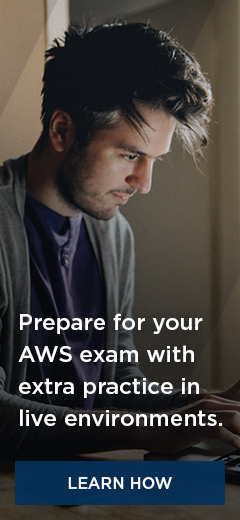 Prepare for your AWS exam with extra practice from hands-on labs and in live environments.